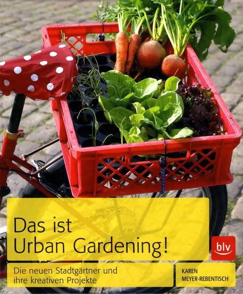 das ist urban gardening das buch f r stadtg rtner. Black Bedroom Furniture Sets. Home Design Ideas